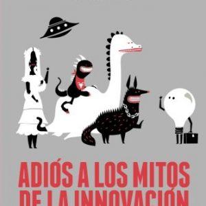 Adiós A Los Mitos De La Innovación