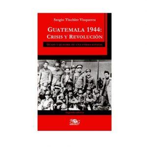 Guatemala 1944: Crisis Y Revolución